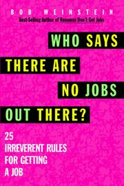 Cover of: Who Says There Are No Jobs Out There? | Bob Weinstein