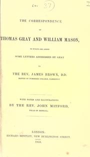Cover of: The correspondence of Thomas Gray and William Mason, to which are added some letters addressed by Gray to the Rev. James Brown: With notes and illus. by John Mitford.