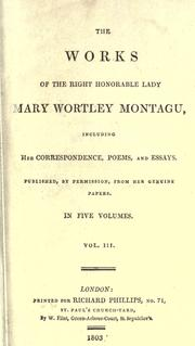 Cover of: The works of the Right Honourable Lady Mary Wortley Montagu