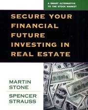 Cover of: Secure Your Financial Future Investing in Real Estate | Martin Stone