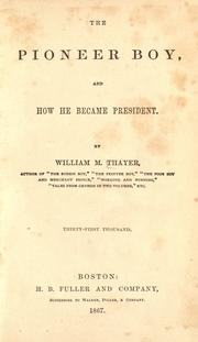 The pioneer boy, and how he became president by William Makepeace Thayer