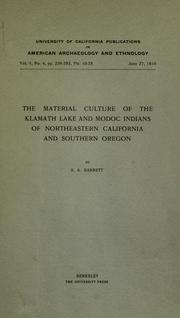 The material culture of the Klamath Lake and Modoc Indians of northeastern California and southern Oregon by Barrett, S. A.