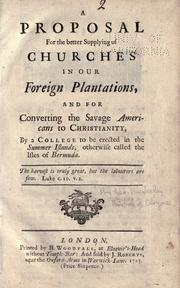 Cover of: A proposal for the better supplying of churches in our foreign plantations, and for converting the savage Americans to Christianity