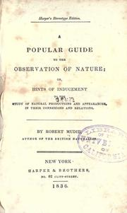 Cover of: A popular guide to the observation of nature, or, Hints of inducement to the study of natural productions and appearances, in their connexions and relations