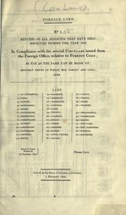 Cover of: Foreign corn, no. 1 [and] no. 2: Returns of all accounts that have been received during the year 1826, in compliance with the several circulars issued from the Foreign Office, relative to foreign corn; as far as the same can be made up.