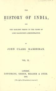Cover of: The history of India, from the earliest period to the close of Lord Dalhousie's administration / by John Clark Marshman