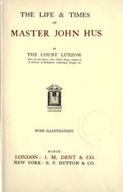 The life & times of Master John Hus by Lützow, Francis hrabe