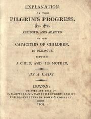 Cover of: Explanation of the Pilgrim's progress, &c. &c: abridged, and adapted to the capacities of children, in dialogue, between a child, and his mother