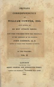 Cover of: Private correspondence of William Cowper, esq. with several of his most intimate friends: Now first published from the originals in the possession of his kinsman, John Johnson.