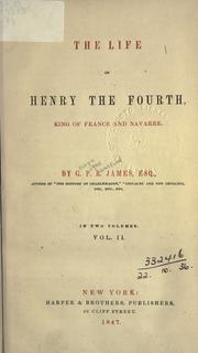 Cover of: The life of Henry the Fourth: King of France and Navarre.