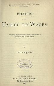 Cover of: Relation of the tariff to wages: a simple catechism for those who desire to understand this matter