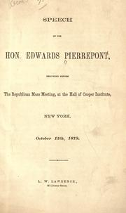 Cover of: Speech of the Hon. Edwards Pierrepont, delivered before the Republican mass meeting, at the hall of Cooper Institute, New York, October 15th 1879