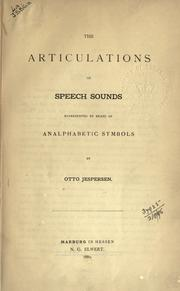 Cover of: The articulations of speech sounds represented by means of an alphabetic symbols