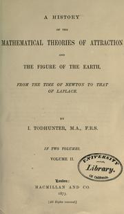 Cover of: A history of the mathematical theories of attraction and the figure of the earth from the time of Newton to that of Laplace. | I. Todhunter