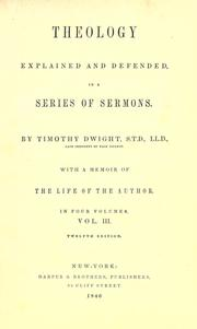 Cover of: Theology explained and defended in a series of sermons: With a memoir of the life of the author [by Sereno E. Dwight.]