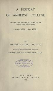 Cover of: A history of Amherst college during the administrations of its first five presidents, from 1821 to 1891. | W. S. Tyler