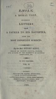 Cover of: Emily: a moral tale, including letters from a father to his daughter, upon the most important subjects.