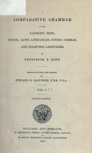 Cover of: A comparative grammar of the Sanskrit, Zend, Greek, Latin, Lithuanian, Gothic, German, and Slavonic languages