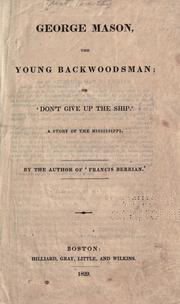 Cover of: George Mason, the young backwoodsman, or, 'Don't give up the ship.': A story of the Mississippi.