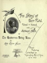 Cover of: The story of our flag, colonial and national, with historical sketch of the Quakeress, Betsy Ross
