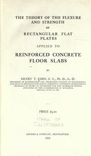 Cover of: The theory of the flexure and strength of rectangular flat plates applied to reinforced concrete floor slabs