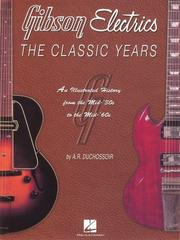 Cover of: Gibson Electrics - The Classic Years | A.R. Duchossoir