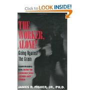 Cover of: THE WORKER, ALONE! GOING AGAINST THE GRAIN | James Raymond Fisher Jr.
