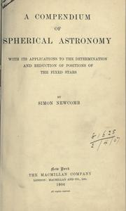 Cover of: A compendium of spherical astronomy with its applications to the determination and reduction of positions of the fixed stars