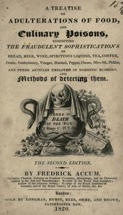 Cover of: A treatise on adulteration of food, and culinary poisons, exhibiting the fraudulent sophistications of bread, beer, wine, spirituous liquors, tea, oil, pickles, and other articles employed in domestic economy: And methods of detecting them.