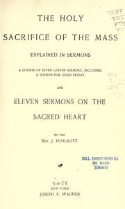 Cover of: The holy sacrifice of the Mass explained in sermons
