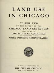 Cover of: Report of the Chicago land use survey directed by the Chicago Plan commission and conducted by the work projects administration