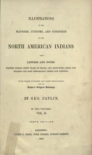 Cover of: Illustrations of the manners, customs and condition of the North American Indians | George Catlin