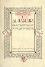 Cover of: The Alhambra, being a brief record of the Arabian conquest of the Peninsula with a particular account ofthe Mohammedan architecture and decoration