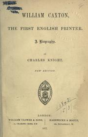 William Caxton, the first English printer by Knight, Charles