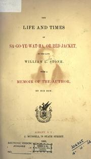 The life and times of Sa-go-ye-wat-ha, or Red-Jacket by William L. Stone