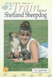 Cover of: How to Train Your Shetland Sheepdog (How To...(T.F.H. Publications)) | Liz Palika