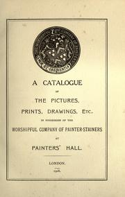 Cover of: A catalogue of the pictures, prints, drawings, etc., in possession of the worshipful Company of Painter-Stainers at Painters' Hall
