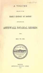 Cover of: A volume relating to the early history of Boston, containing the Aspinwall notarial records from 1644 to 1651