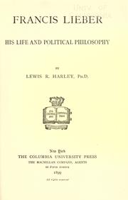 Cover of: Francis Lieber; his life and political philosophy