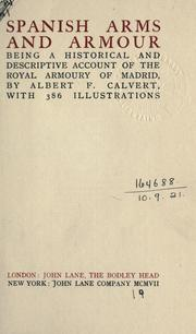 Cover of: Spanish arms and armour, being a historical and descriptive account of the Royal Armoury of Madrid