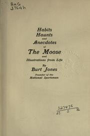 Cover of: Habits, haunts and anecdotes of the moose and illustrations from life