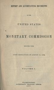 Cover of: Report and accompanying documents of the United States Monetary Commission, organized under joint resolution of August 15, 1876 ..