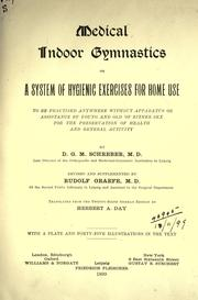 Cover of: Medical indoor gymnastics: or A system of hygenic exercises for home use to be practised anywhere without apparatus or assistance by young and old of either sex for the preservation of healthe and general activity