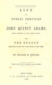 Cover of: Life and public services of John Quincy Adams, sixth president of the United States