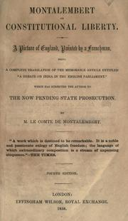 "Cover of: Montalembert on constitutional liberty: a picture of England, painted by a Frenchman : a complete translation of the memorable article entitled ""A debate on India in the English Parliament,"" which has subjected the author to the now pending state prosecution"