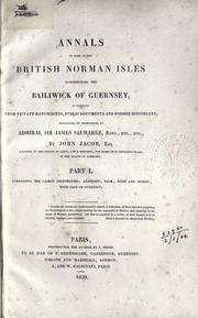 Cover of: Annals of some of the British Norman isles, constituting the bailiwick of Guernsey, as collected from private manuscripts, public documents and former historians
