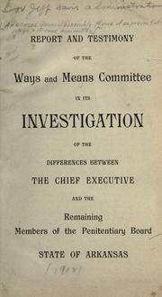 Cover of: Report and testimony of the Ways and means committee in its investigation of the differences between the chief executive and the remaining members of the Penitentiary board, state of Arkansas