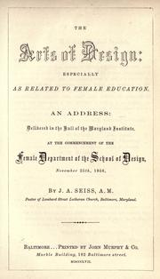Cover of: The arts of design: especially as related to female education. An address delivered in the hall of the Maryland institute at the commencement of the female department of the School of design, November 25th, 1856