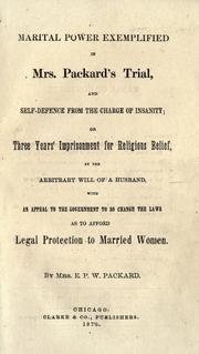 Cover of: Marital power exemplified in Mrs. Packard's trial, and self-defence from the charge of insanity, or, Three years' imprisonment for religious belief, by the arbitrary will of a husband
