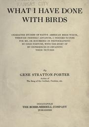 Cover of: What I have done with birds: character studies of native American birds which, through friendly advances, I induced to pose for me, or succeeded in photographing by good fortune, with the story of my experiences in obtaining their pictures